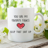 You Are My Favorite Fiance Keep That Shit Up