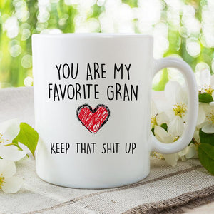 You Are My Favorite Gran Keep That Shit Up