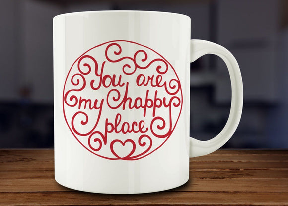 You Are My Happy Place Mug, Love Mug - Funny Coffee Mug - 11oz - Eureka Mugs