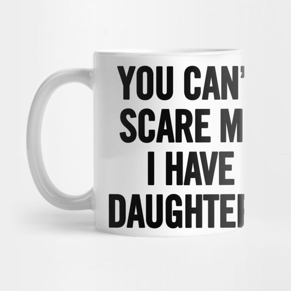 You Can't Scare Me Mug