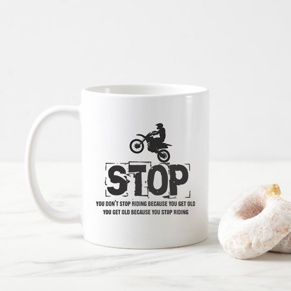 You Get Old Because You Stop Riding  Coffee Mugs