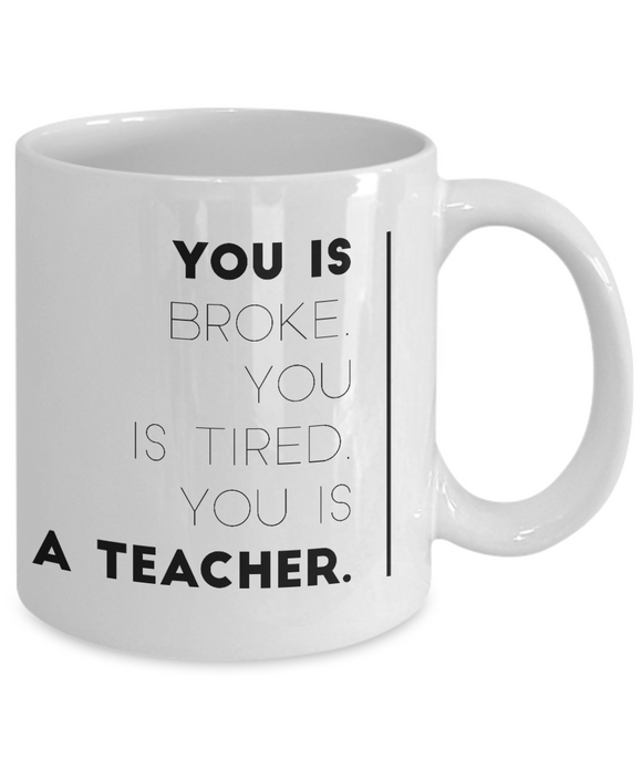 You is Broke You Is Tired You Is A Teacher