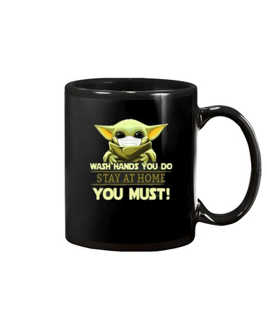 Baby Yoda Wash Hands You Do Stay At Home You Must Coffee Mug