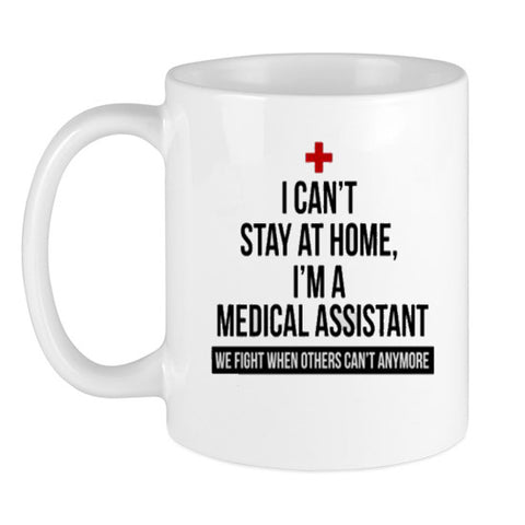 I can't stay at home I'm a Medical Assistant Coffee Mug Coffee Mug