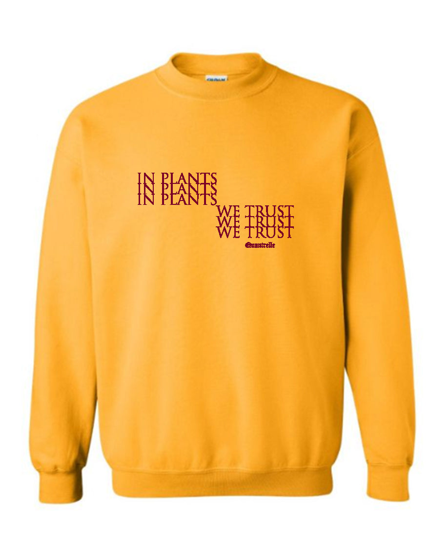 IN PLANTS WE TRUST SWEAT SHIRT