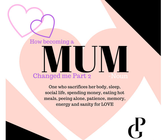 PART 2: How Becoming a Mum Changed Me....