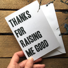 "Load image into Gallery viewer, ""Thanks For Raising Me Good"" Greeting Card"