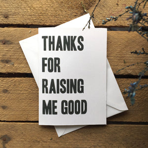 """Thanks For Raising Me Good"" Greeting Card"