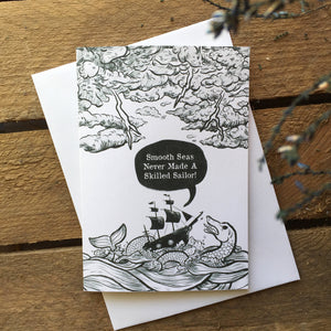 """Smooth Seas Never Made A Skilled Sailor"" Greeting Card"