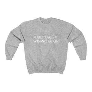 Original 'Make Racism Wrong Again' Crewneck