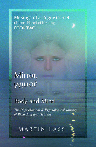 Mirror, Mirror, Body and Mind - Musings of a Rogue Comet, Book 2 - The Physiological and Psychological Journey of Wounding and Healing