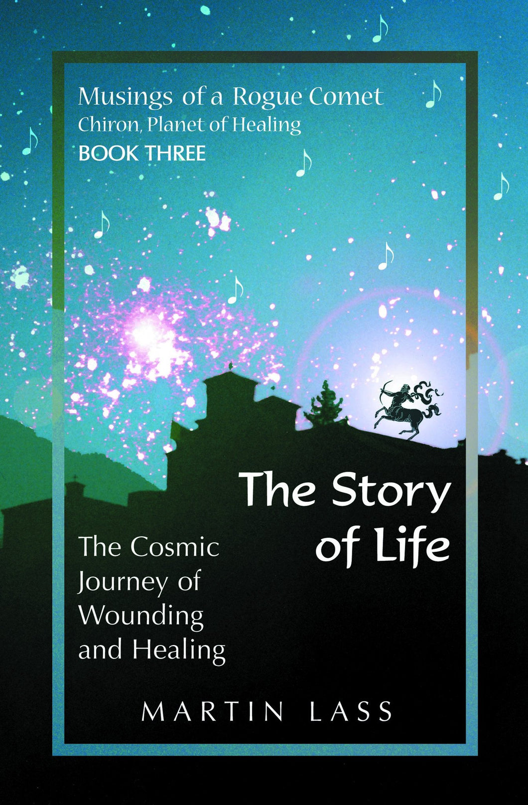 The Story of Life - Musings of a Rogue Comet, Book 3 - The Cosmic Journey of Wounding and Healing