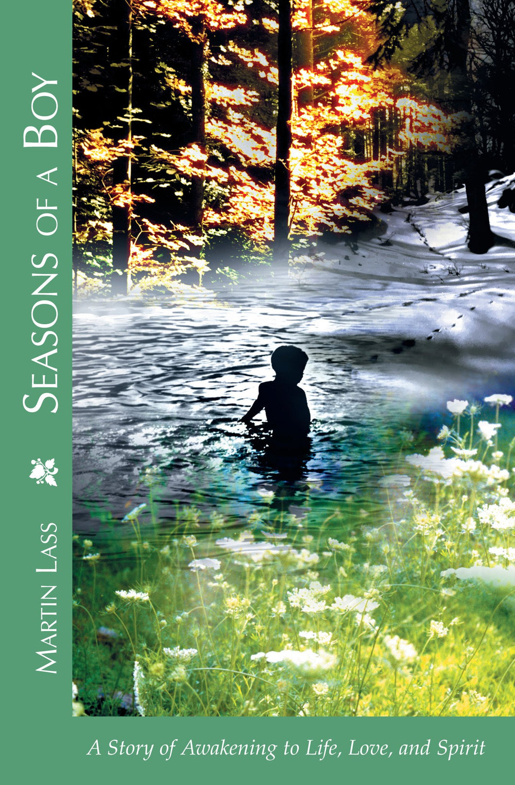 Seasons of a Boy - A Story of Awakening to Life, Love, and Spirit
