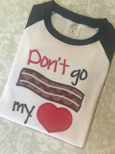 Don't go bacon my heart applique Valentine raglan tee