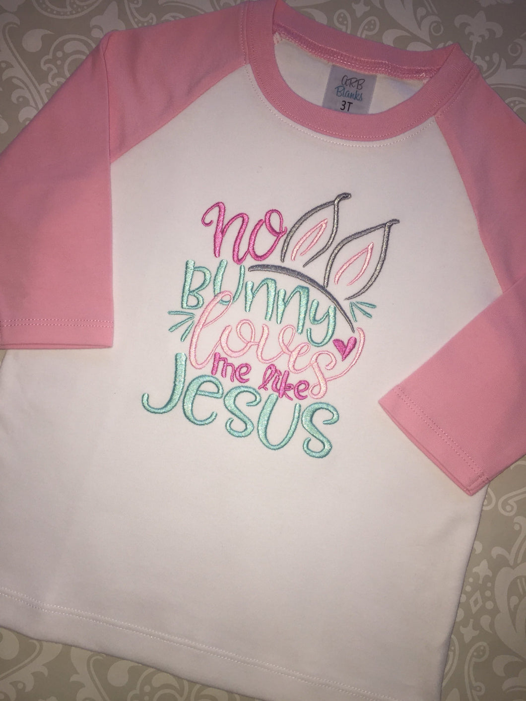 No Bunny Loves me Like Jesus Easter raglan