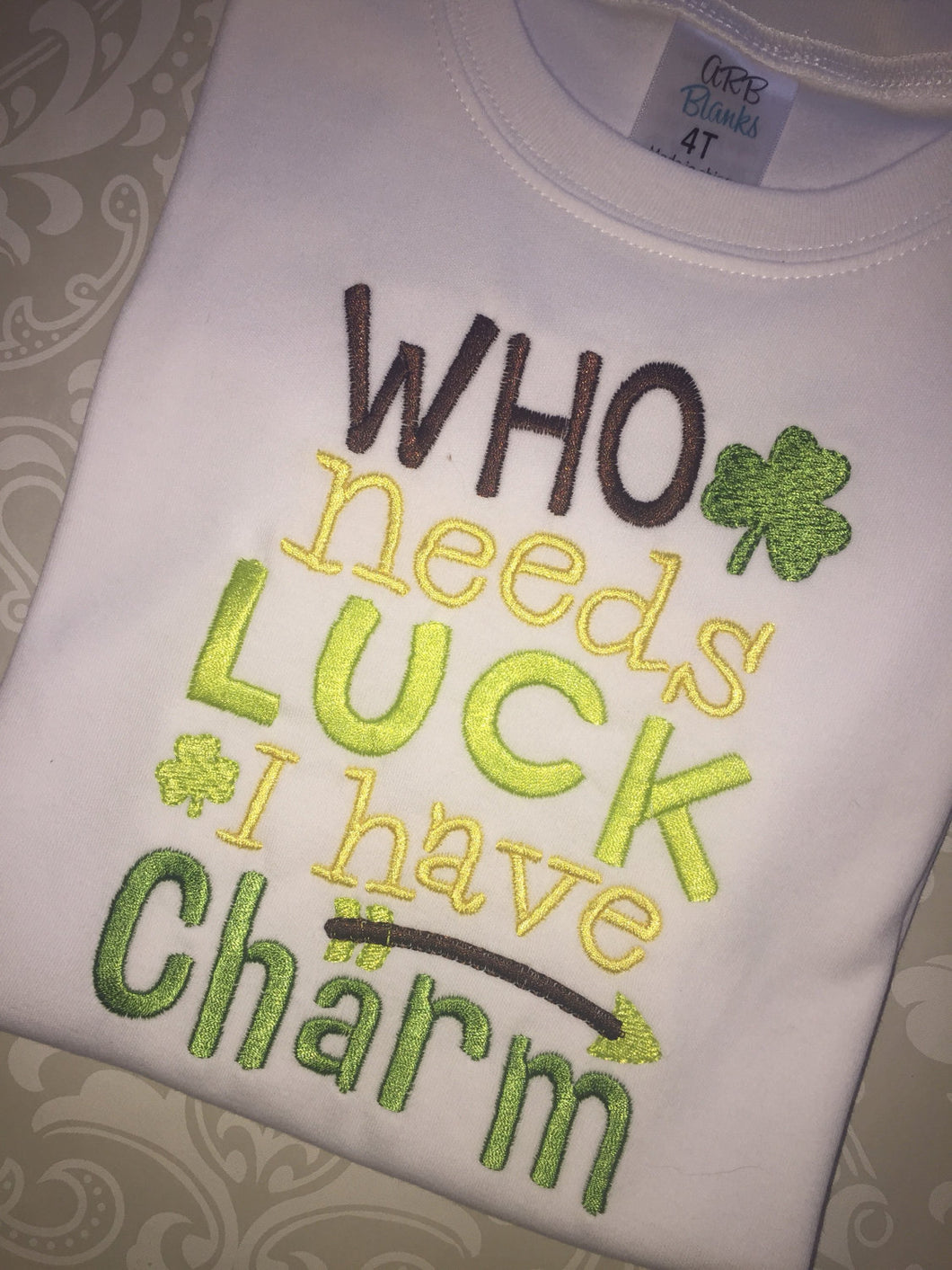 Who Needs Luck I have Charm St. Patty tee