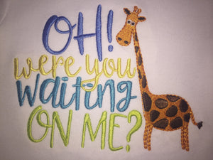 You were waiting on me? with Giraffe embroidered baby bodysuit