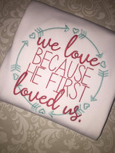 We Love because He first loved us Valentine outfit or tee