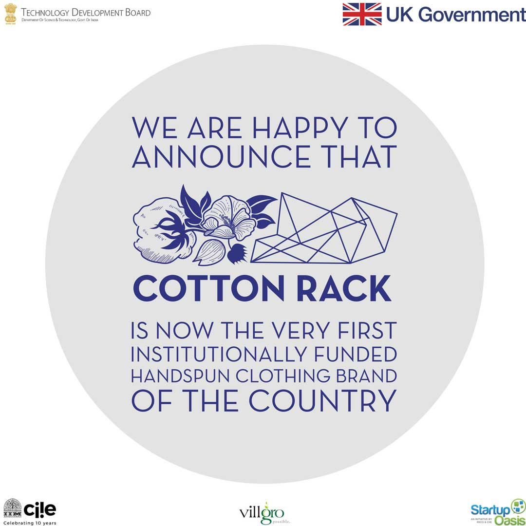 Cotton Rack is now the very first institutionally funded Khadi handspun handwoven clothing brand of India. Under INVENT by CIIE Initiative, IIM Ahemdabad and Villgro through Startup Oasis Jaipur. Programme funded by DFID, UK Government & TDB, India