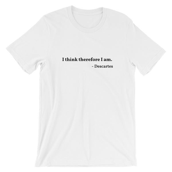 "Descartes Quote ""I Think Therefore"" Philosophy Short-Sleeve Unisex T-Shirt"
