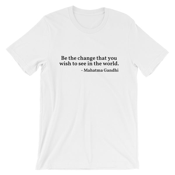 "Gandhi Quote ""Be The Change""  Short-Sleeve Unisex T-Shirt"