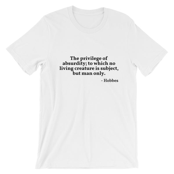 "Hobbes Quote ""The Privilege of Absurdity"" Philosophy Short-Sleeve Unisex T-Shirt"