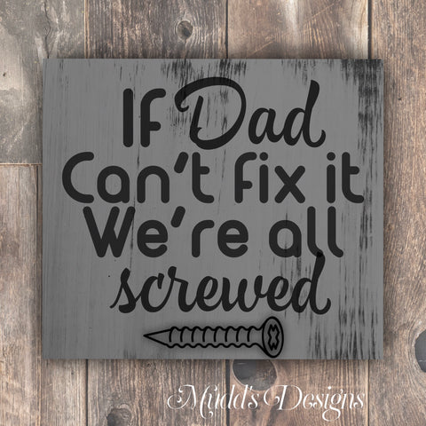 If Dad can't fix it, we're all screwed
