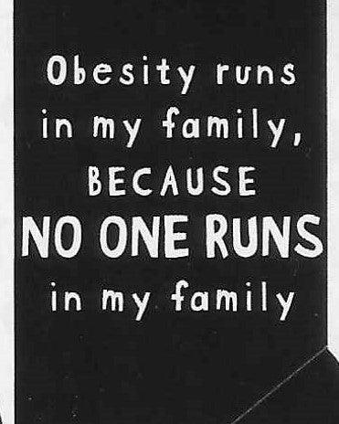 Obesity runs in my family, because NO ONE RUNS in my family  WYS-02   UNISEX