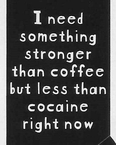 I need something stronger than coffee but less than cocaine right now    WYS-100   UNISEX
