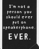 I'm not a person you should ever put on speakerphone.  EVER.     WYS-106    UNISEX