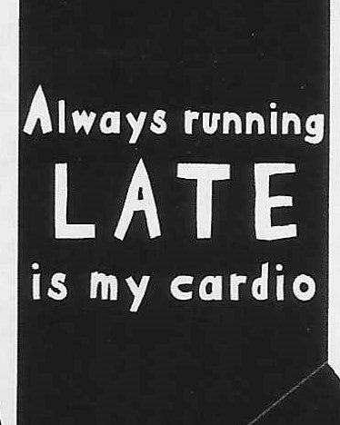 Always running LATE is my cardio     WYS-20   UNISEX