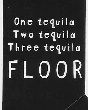 One Tequila Two Tequila Three Tequila FLOOR     WYS-46   UNISEX