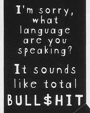 I'm sorry, what language are you speaking? It sounds like total BULLSH!T     WYS-52   UNISEX