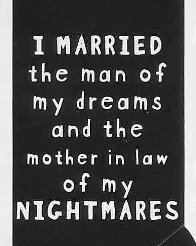 I MARRIED the man of my dreams and the mother-in-law of my NIGHTMARES     WYS-60   UNISEX