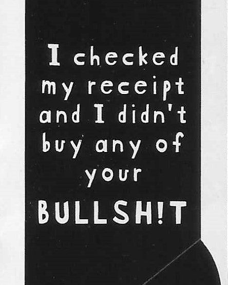 I checked my receipt and I didn't buy any of your BULLSH!T     WYS-61   UNISEX