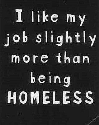 I like my job slightly more than being HOMELESS     WYS-62   UNISEX