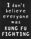 I don't believe everyone was KUNG FU FIGHTING     WYS-65   UNISEX