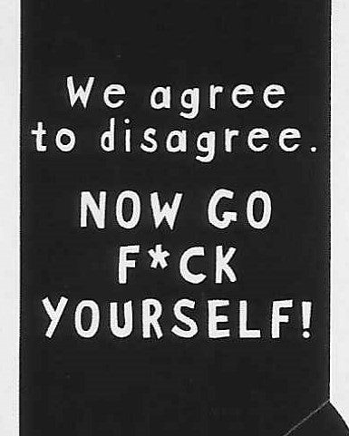 We agree to disagree. NOW GO F*CK YOURSELF!     WYS-69   UNISEX