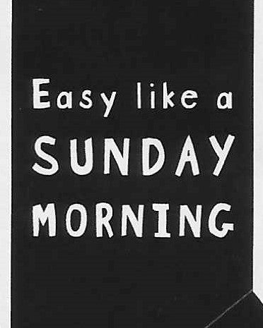 Easy like a SUNDAY MORNING    WYS-71   UNISEX