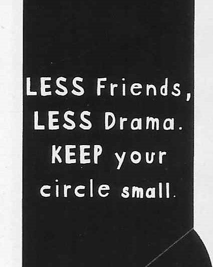 LESS Friends, LESS Drama. KEEP your circle small.   WYS-79   UNISEX