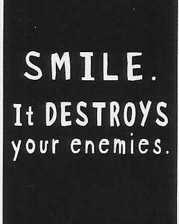 SMILE.   It DESTROYS your enemies.  WYS-82   UNISEX