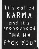 "It's called KARMA and it's pronounced ""HA HA F*CK YOU""   WYS-84   UNISEX"