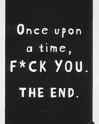 Once upon a time, F*CK YOU.   THE END.   WYS-89   UNISEX