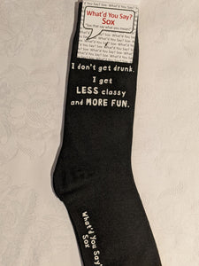 I don't get drunk.  I get LESS classy and MORE FUN.    WYS-96   UNISEX