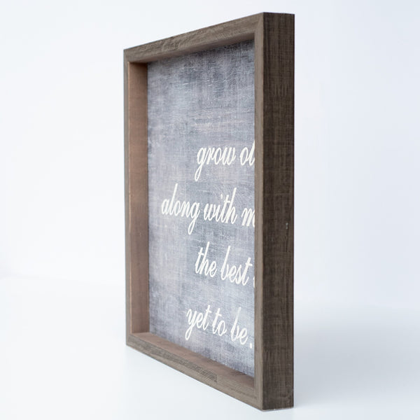 grow old with me | wood-framed sign