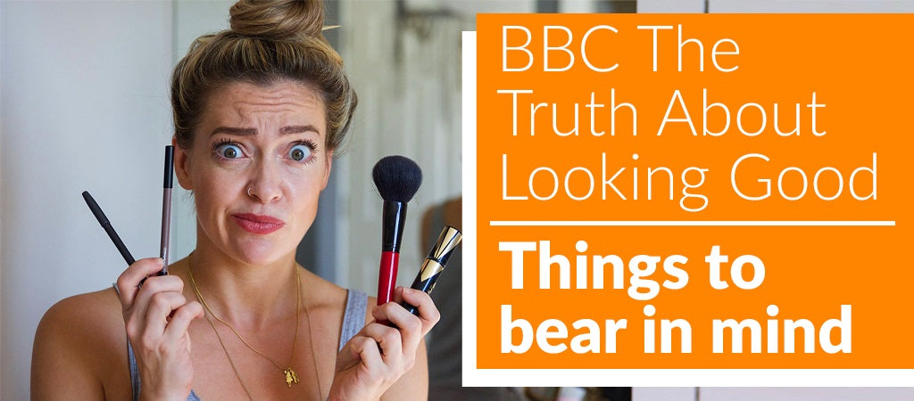 BBC THE TRUTH ABOUT LOOKING GOOD...