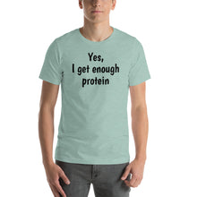 Yes I Get Enough Protein Unisex Shirt