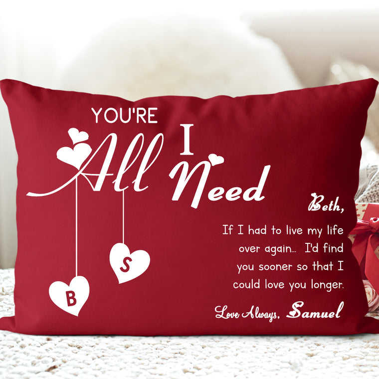 YOU ARE ALL I NEED Valentine's Day Pillowcase