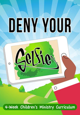Deny Your Selfie 4-Week Children's Ministry Curriculum