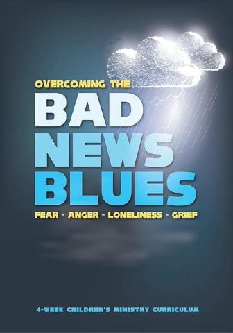 Overcoming The Bad News Blues 4-Week Children's Ministry Curriculum